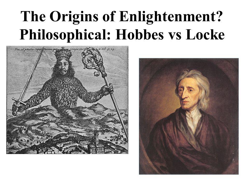 The Origins of Enlightenment? Philosophical: Hobbes vs Locke