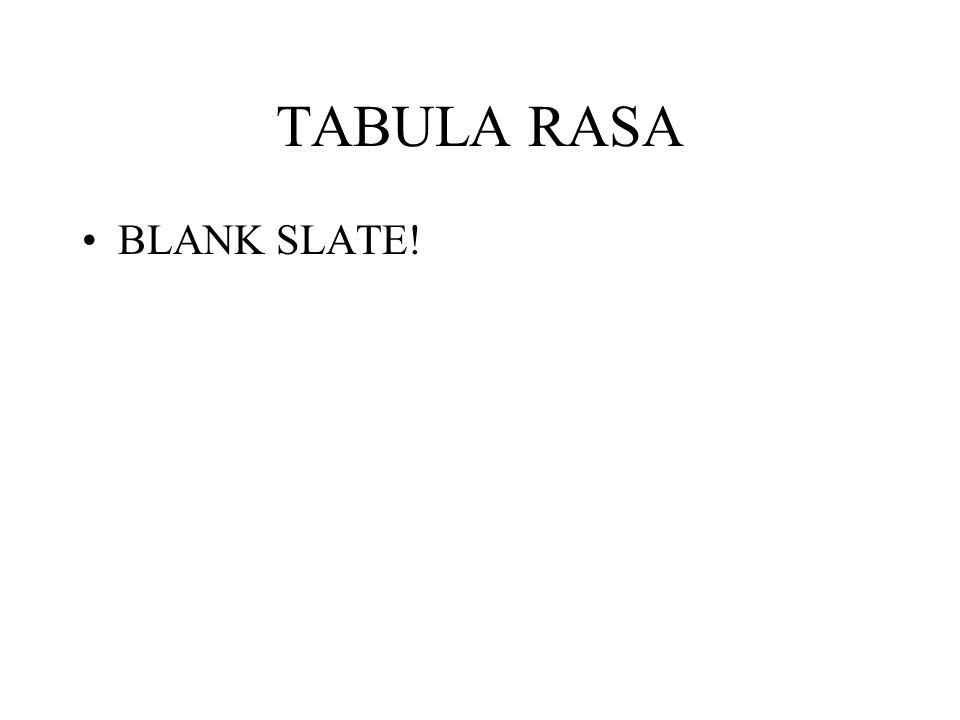 TABULA RASA BLANK SLATE!