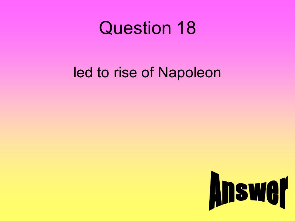 Question 18 led to rise of Napoleon