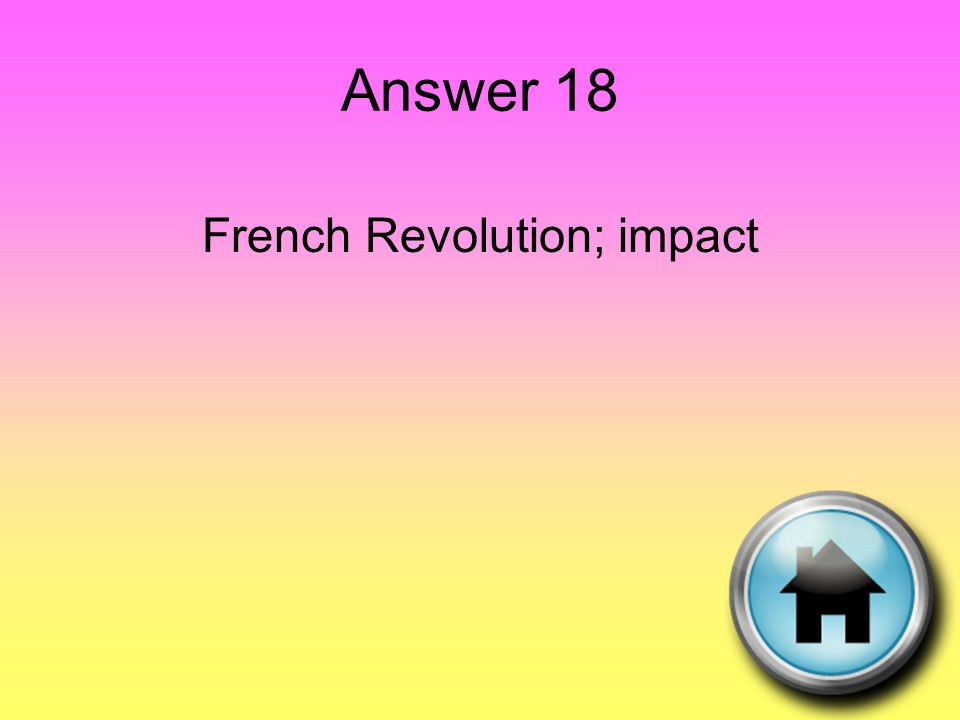 Answer 18 French Revolution; impact