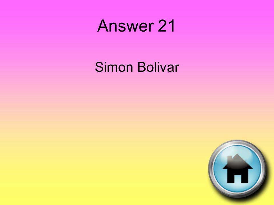 Answer 21 Simon Bolivar