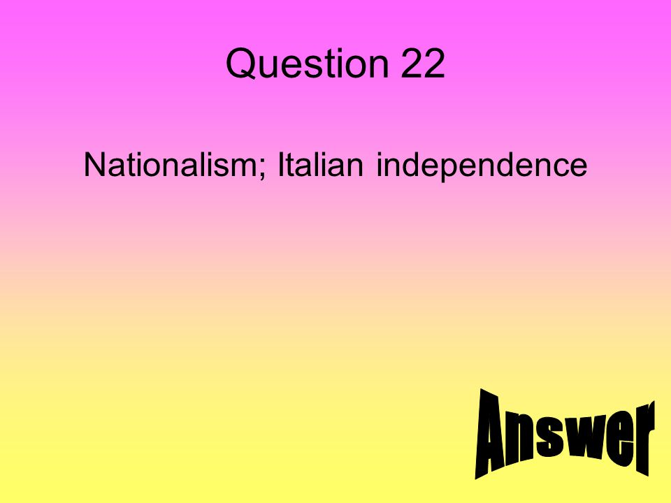 Question 22 Nationalism; Italian independence