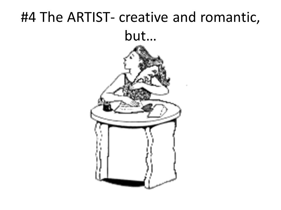 #4 The ARTIST- creative and romantic, but…