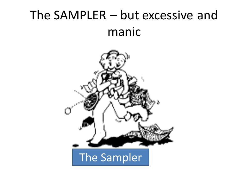 The SAMPLER – but excessive and manic The Sampler