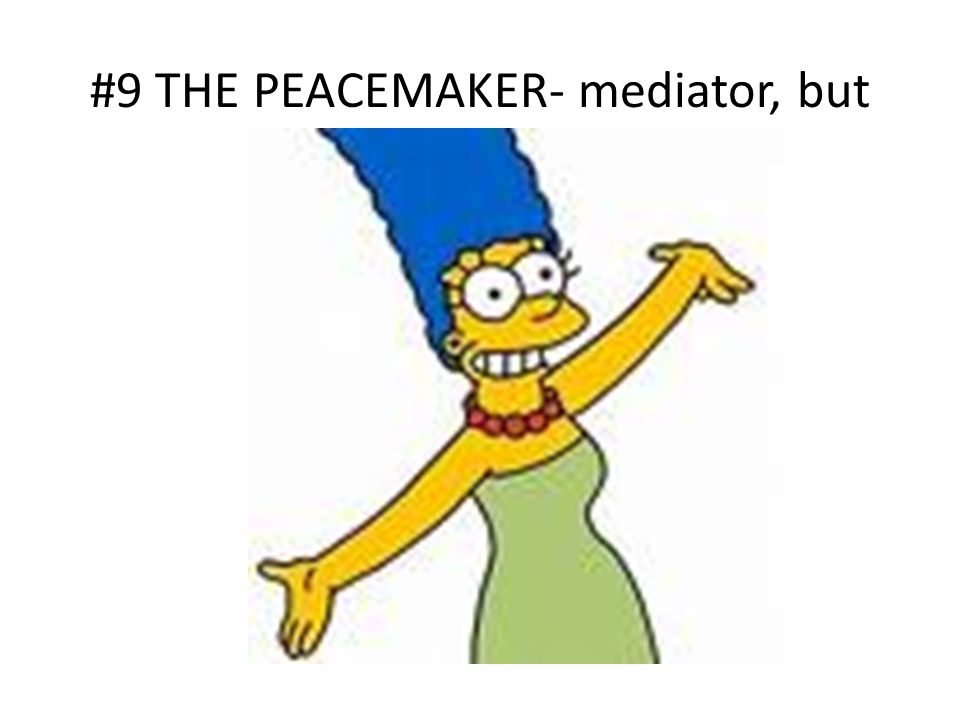 #9 THE PEACEMAKER- mediator, but