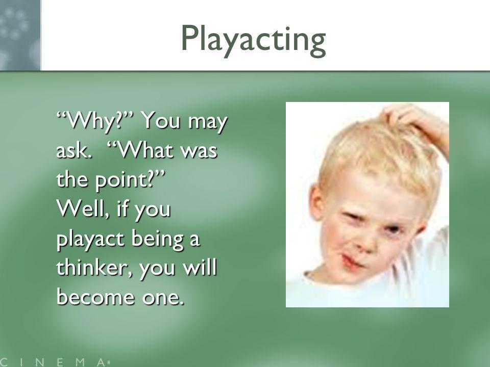 Playacting Why? You may ask.