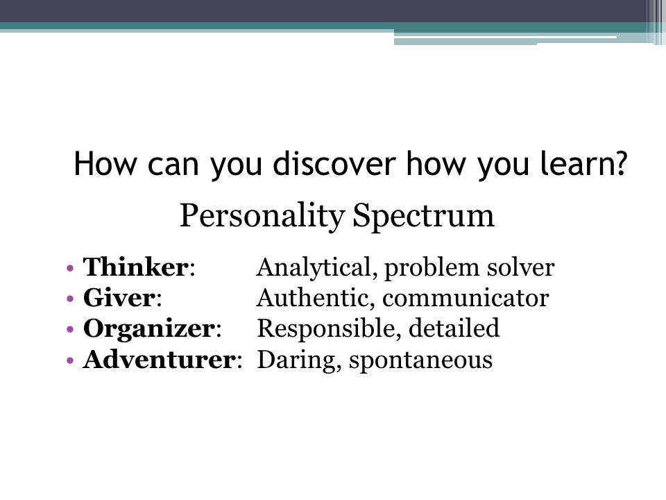 "Personality Spectrum Carl Jung ▫Individual's preferred ""world""  introverts/extrovert ▫Different ways of dealing with the world Briggs-Meyers – 16 ""ty"