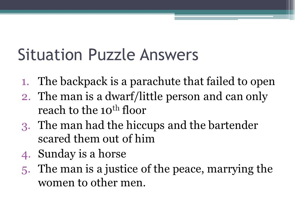 Situation Puzzles Get into groups of 4-5 Try to solve as many puzzles (on the handout) as you can