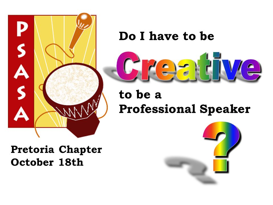 Pretoria Chapter October 18th Do I have to be to be a Professional Speaker
