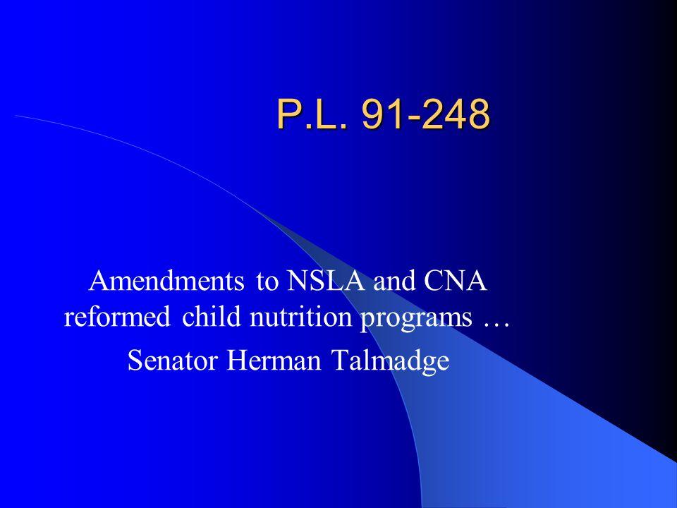 P.L. 91-248 Amendments to NSLA and CNA reformed child nutrition programs … Senator Herman Talmadge