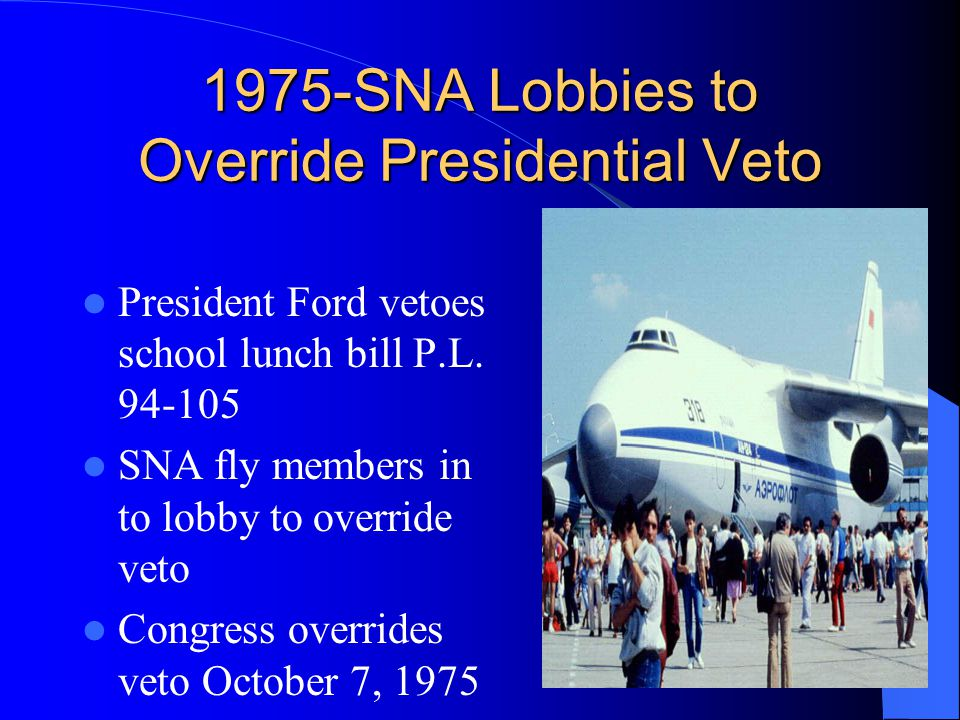 1975-SNA Lobbies to Override Presidential Veto President Ford vetoes school lunch bill P.L.