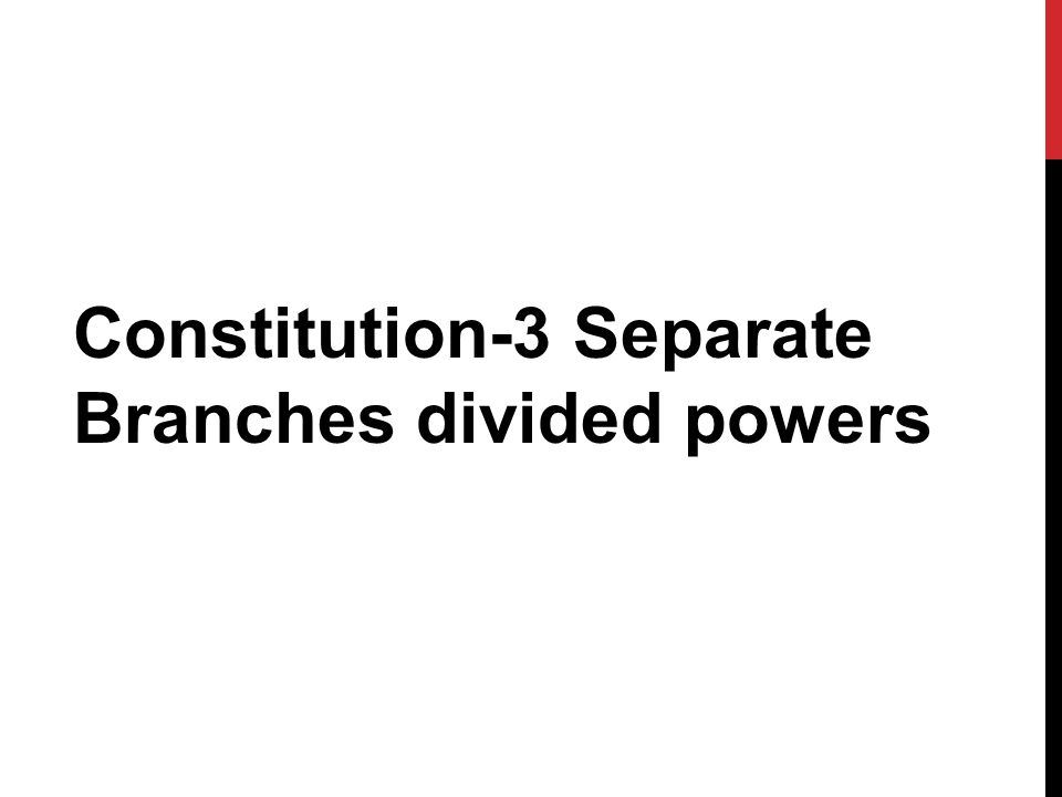 Constitution-3 Separate Branches divided powers