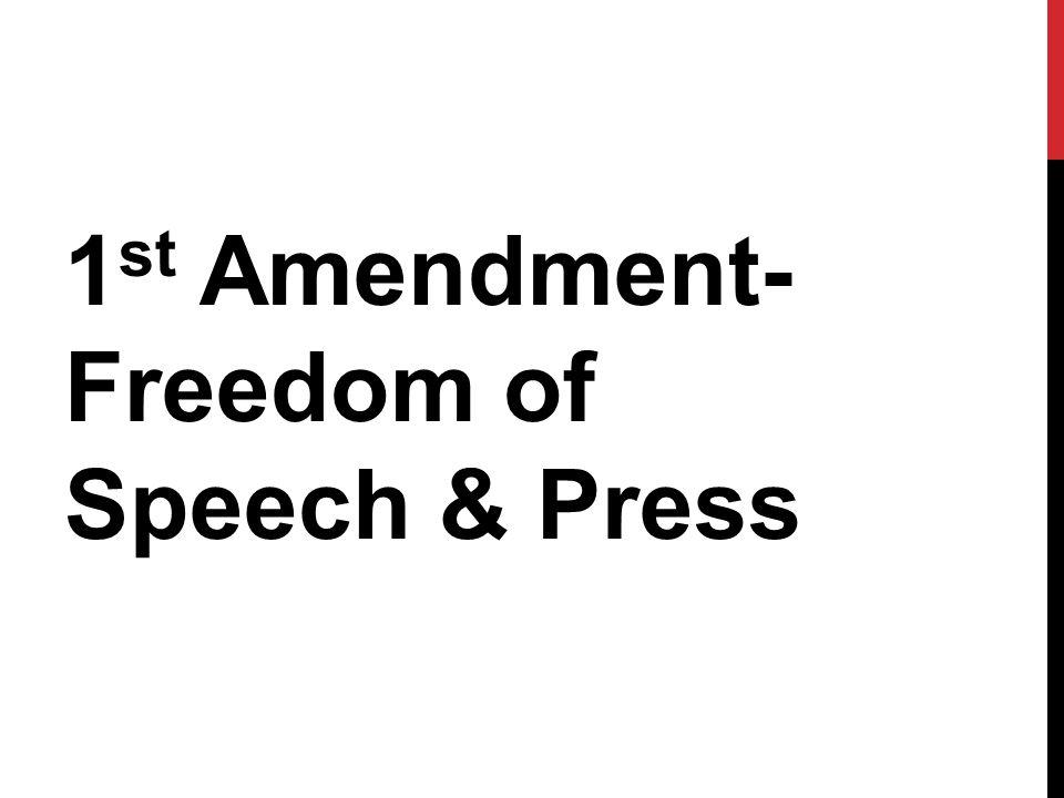 1 st Amendment- Freedom of Speech & Press