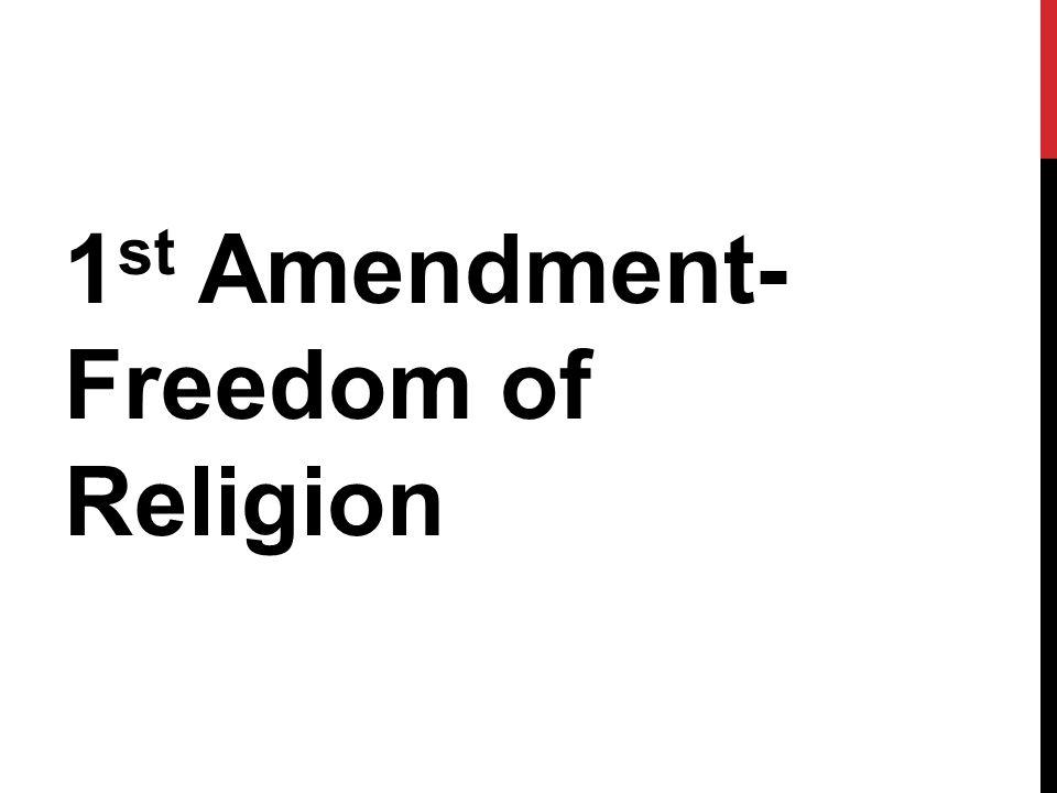 1 st Amendment- Freedom of Religion