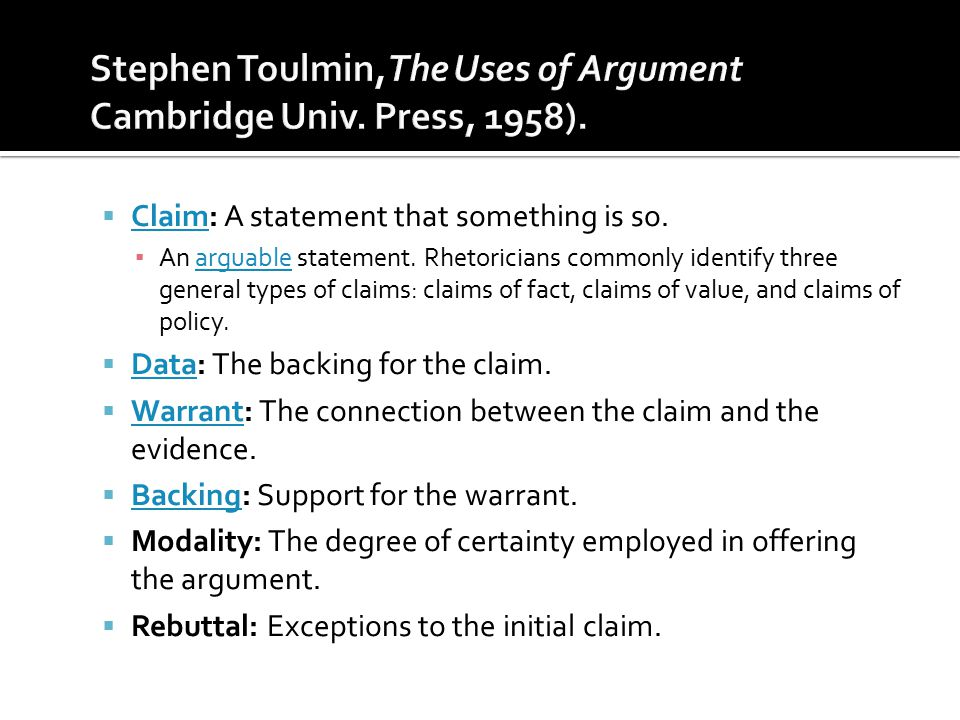  Claim: A statement that something is so. Claim ▪ An arguable statement. Rhetoricians commonly identify three general types of claims: claims of fact