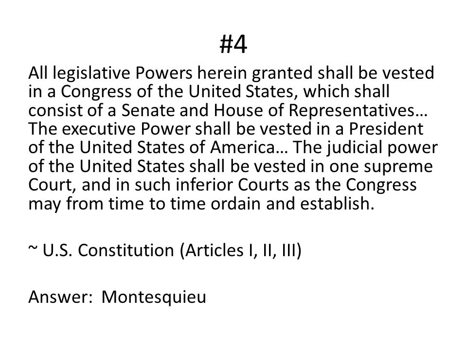 #4 All legislative Powers herein granted shall be vested in a Congress of the United States, which shall consist of a Senate and House of Representati