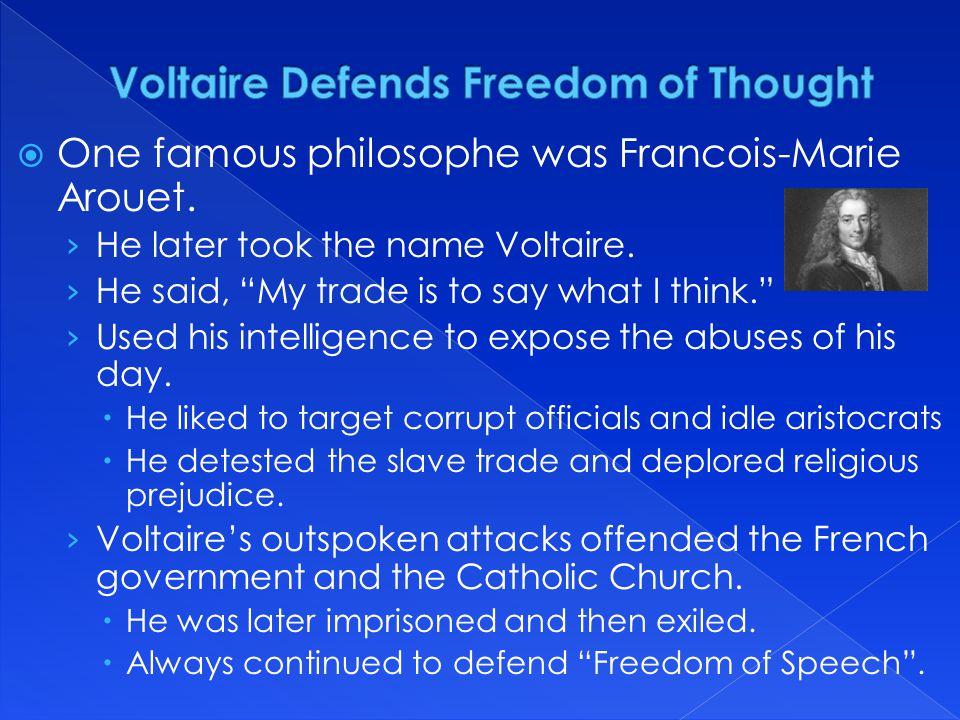  One famous philosophe was Francois-Marie Arouet.