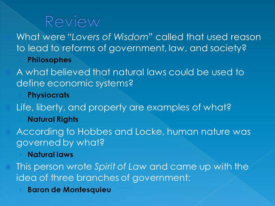 " What were ""Lovers of Wisdom"" called that used reason to lead to reforms of government, law, and society? › Philosophes  A what believed that natura"
