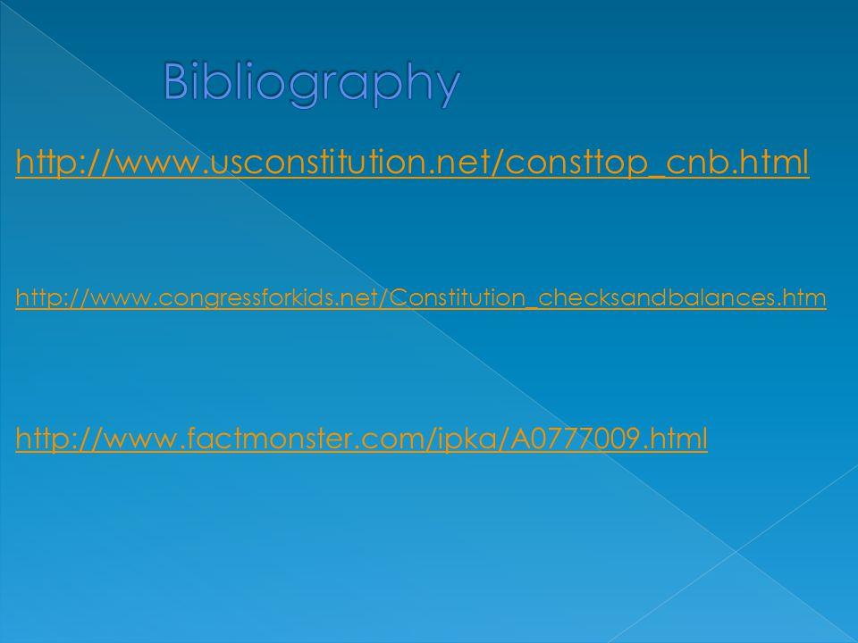 http://www.usconstitution.net/consttop_cnb.html http://www.congressforkids.net/Constitution_checksandbalances.htm http://www.factmonster.com/ipka/A0777009.html