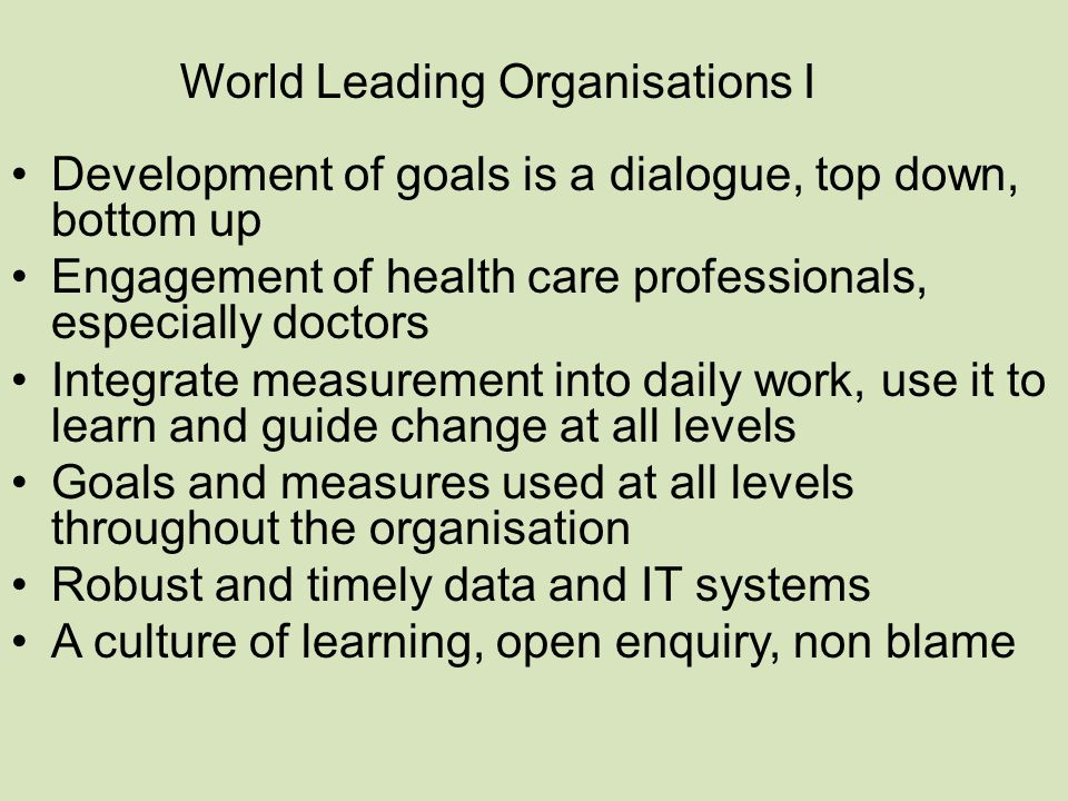 Development of goals is a dialogue, top down, bottom up Engagement of health care professionals, especially doctors Integrate measurement into daily w