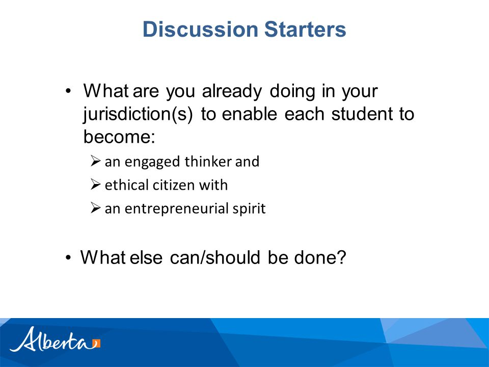 What are you already doing in your jurisdiction(s) to enable each student to become:  an engaged thinker and  ethical citizen with  an entrepreneurial spirit What else can/should be done.