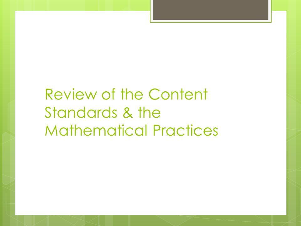 Review of the Content Standards & the Mathematical Practices