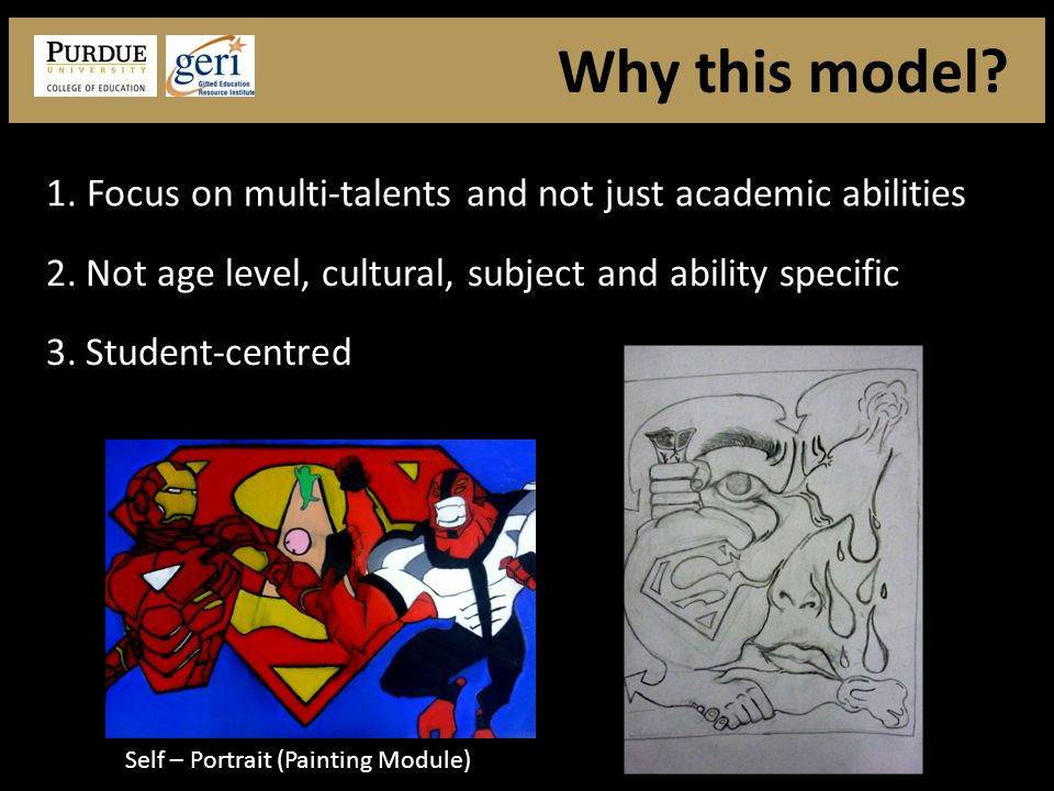 1. Focus on multi-talents and not just academic abilities 2.Not age level, cultural, subject and ability specific 3.Student-centred Self – Portrait (P