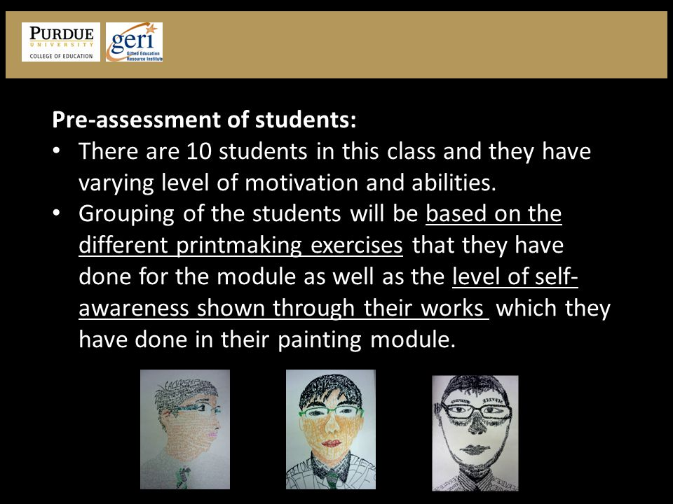 Pre-assessment of students: There are 10 students in this class and they have varying level of motivation and abilities.