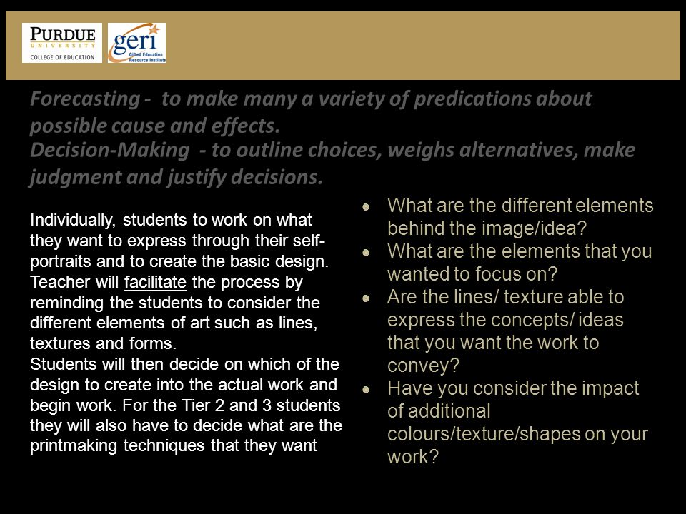 Forecasting - to make many a variety of predications about possible cause and effects.