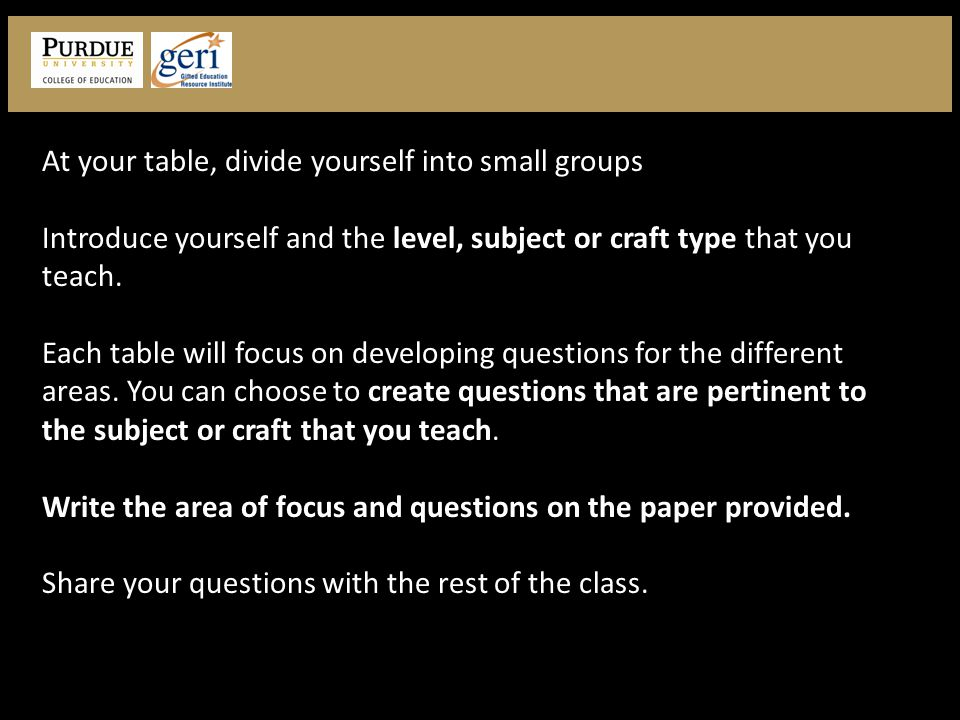 Video At your table, divide yourself into small groups Introduce yourself and the level, subject or craft type that you teach.