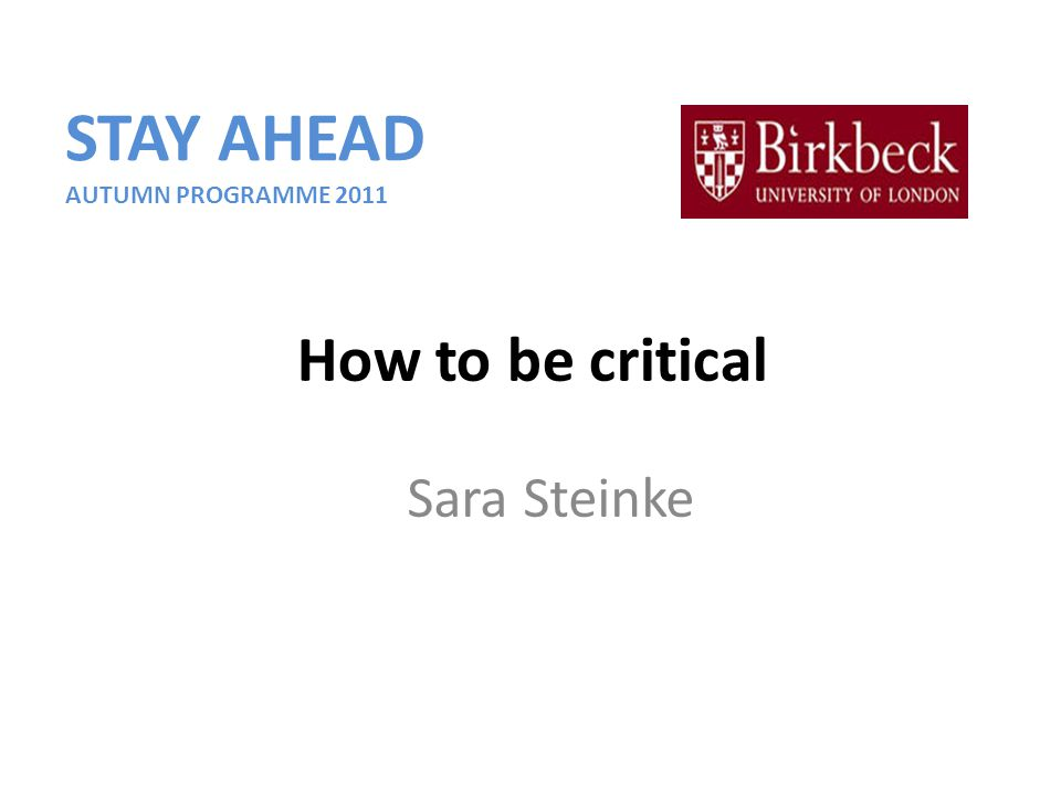 Sara Steinke How to be critical STAY AHEAD AUTUMN PROGRAMME 2011