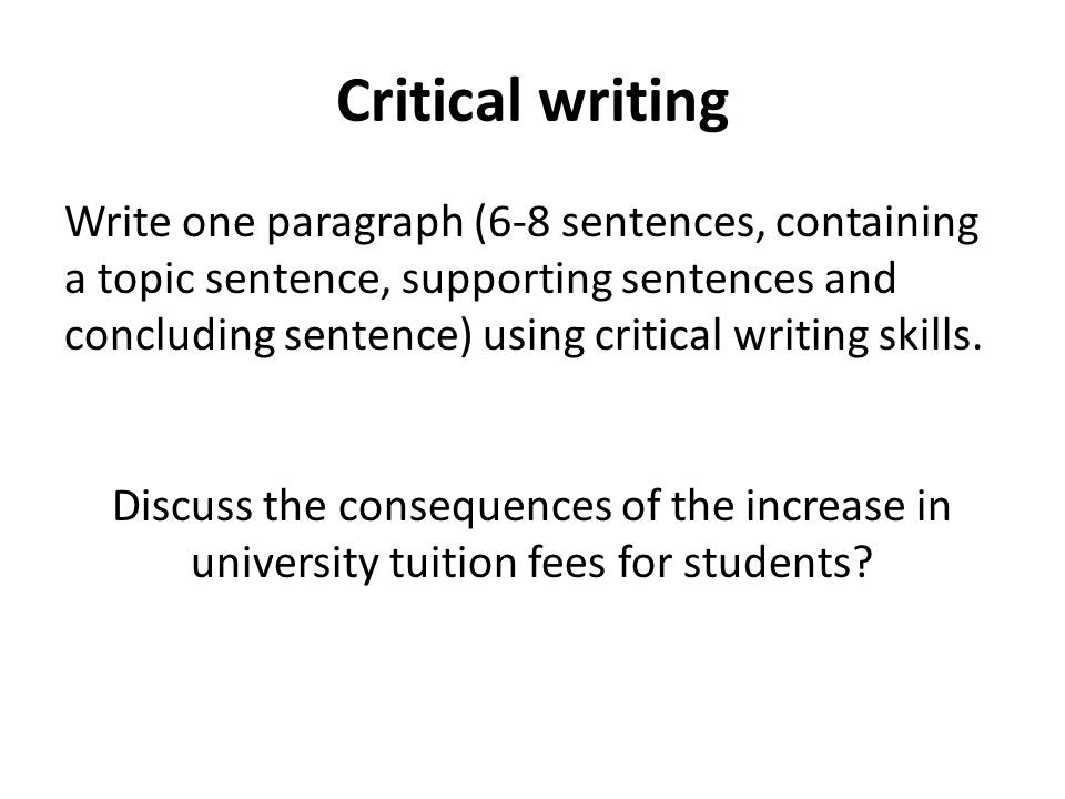 Critical writing Write one paragraph (6-8 sentences, containing a topic sentence, supporting sentences and concluding sentence) using critical writing skills.