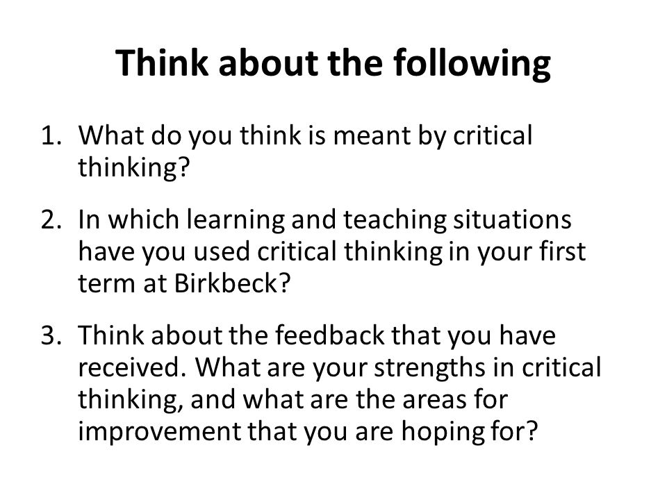 Think about the following 1.What do you think is meant by critical thinking.