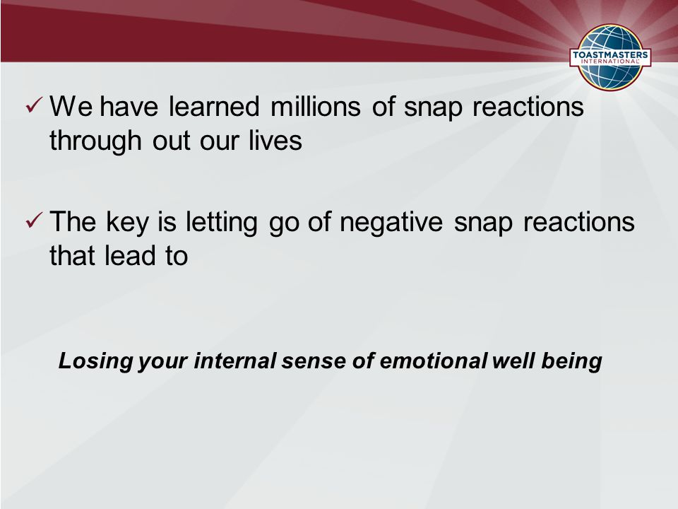 We have learned millions of snap reactions through out our lives The key is letting go of negative snap reactions that lead to Losing your internal se