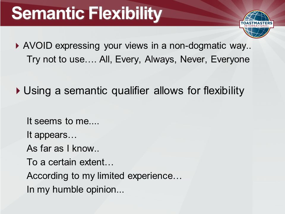 Semantic Flexibility  AVOID expressing your views in a non-dogmatic way..