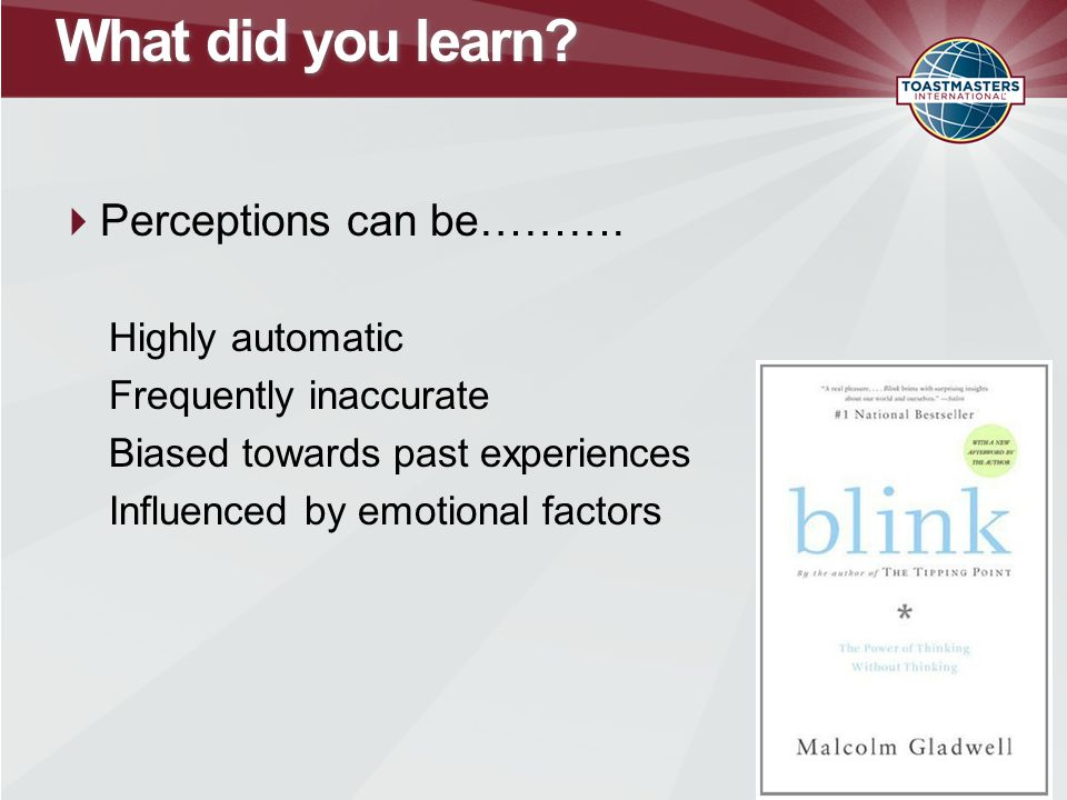 What did you learn.  Perceptions can be……….