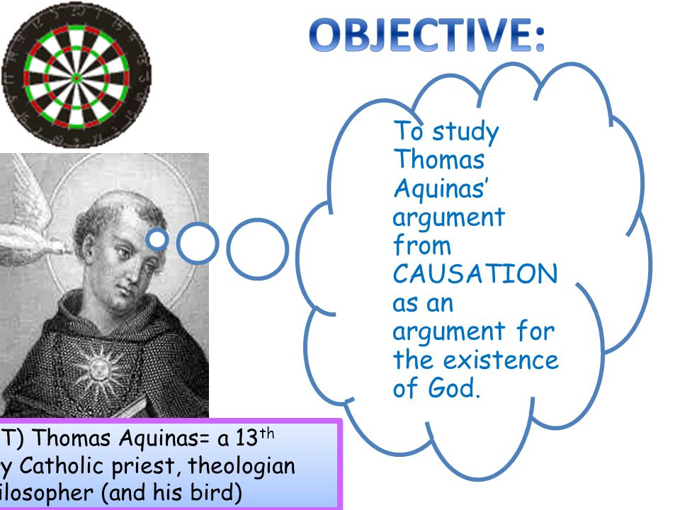 To study Thomas Aquinas' argument from CAUSATION as an argument for the existence of God.