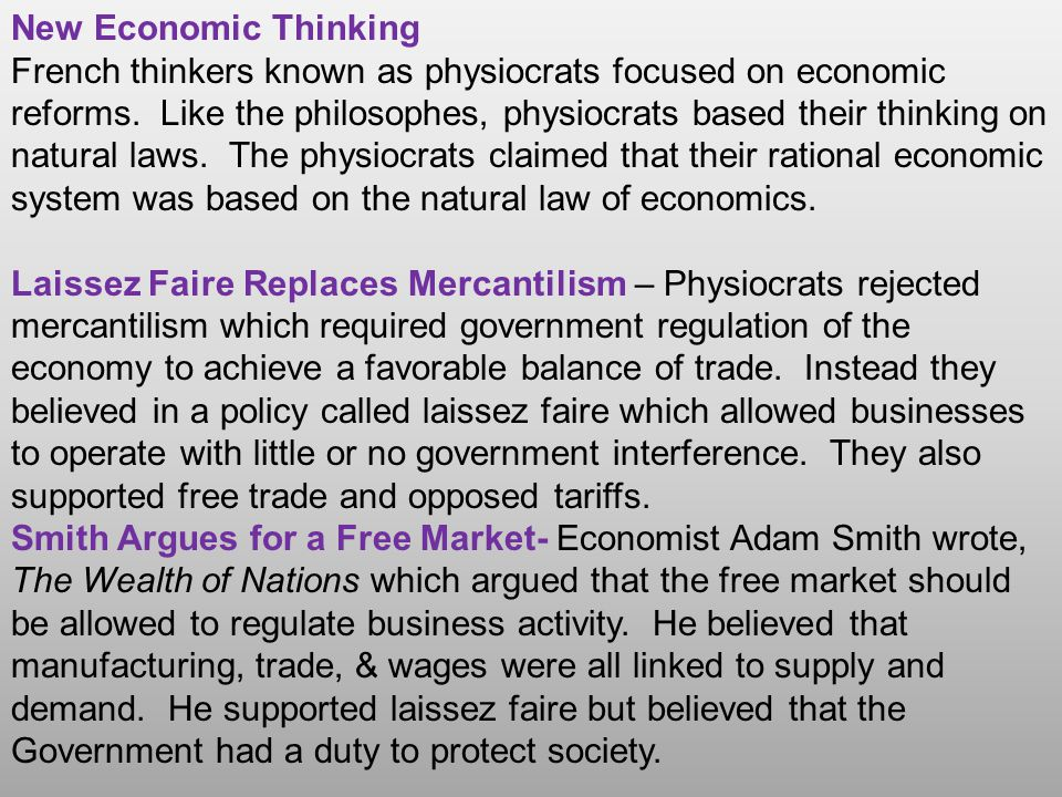 New Economic Thinking French thinkers known as physiocrats focused on economic reforms. Like the philosophes, physiocrats based their thinking on natu