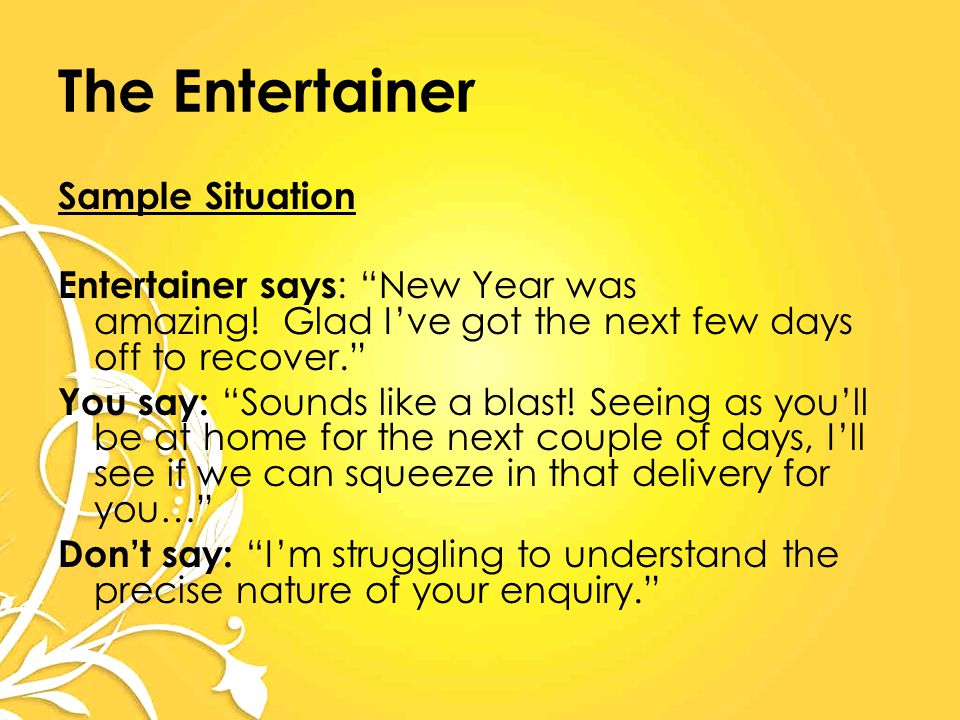 The Entertainer Sample Situation Entertainer says : New Year was amazing.