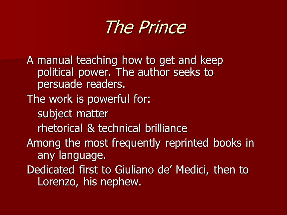 The Prince A manual teaching how to get and keep political power.