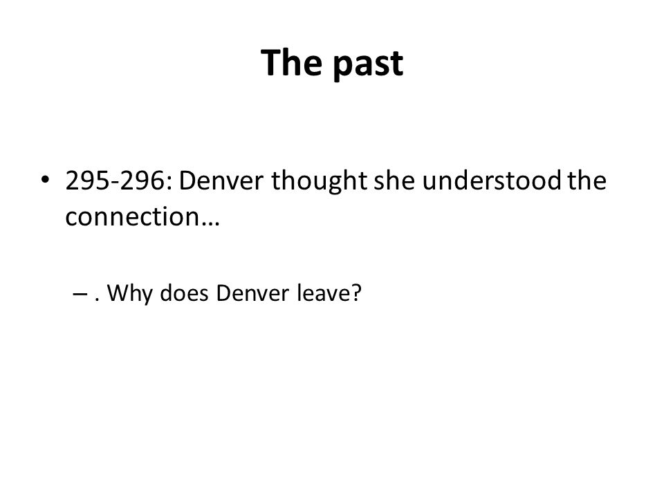 The past 295-296: Denver thought she understood the connection… –. Why does Denver leave?