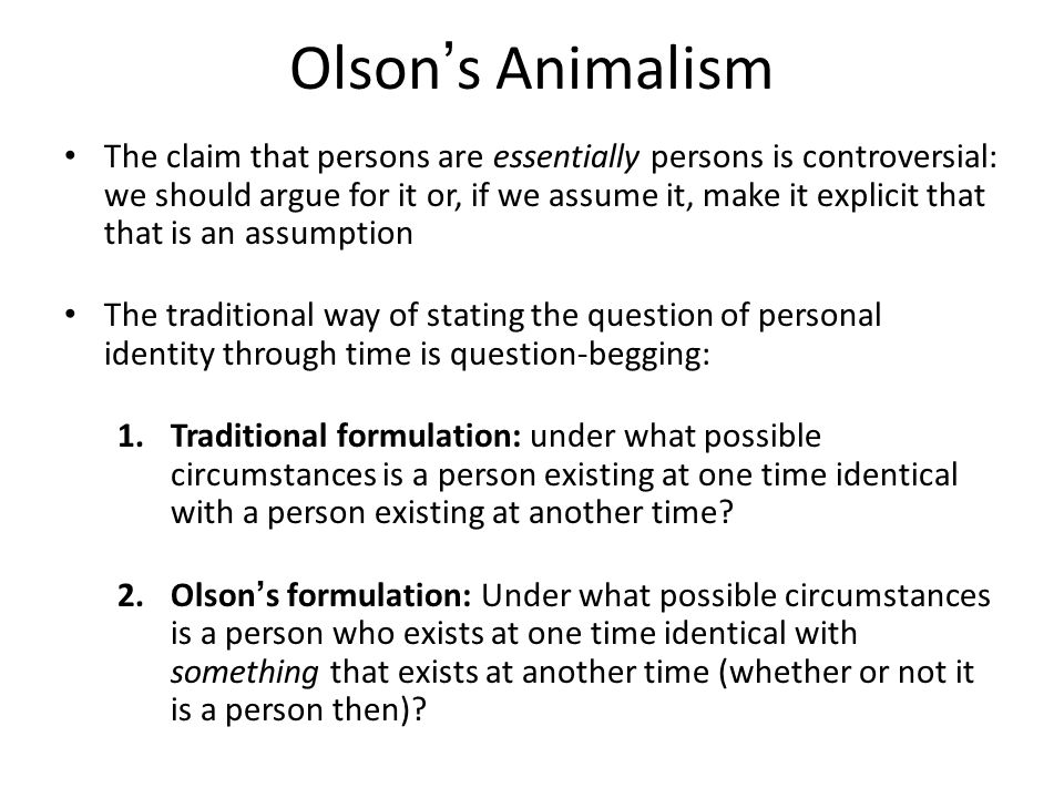 Lockean Orthodoxy Most philosophers who work on personal identity are probably inclined to buy some neo-Lockean criterion for personal identity – [P]robably nine out of ten philosophers writing about personal identity today either deny outright that we are animals.