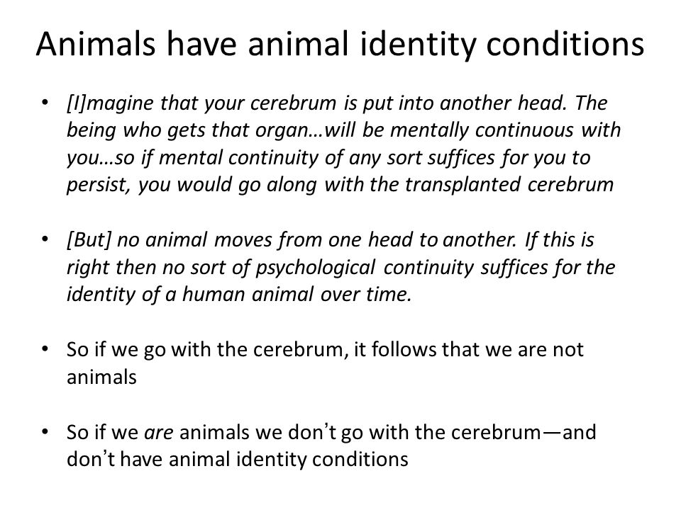 Animalism and Materialism Animalism implies materialism (animals are material things), but not vice versa. Animalism: each of us is numerically identi