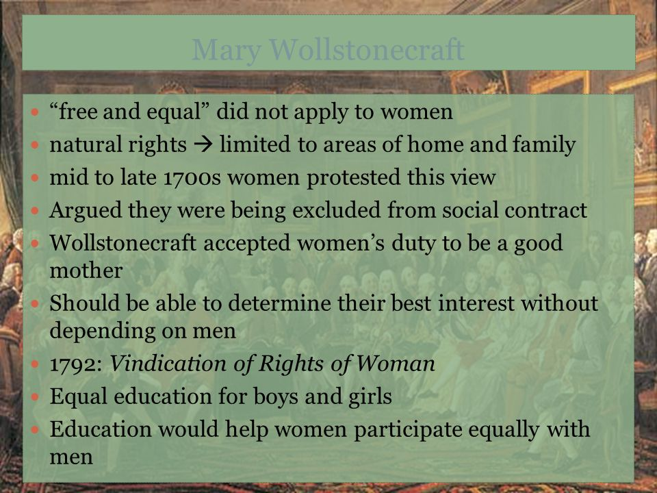 """Mary Wollstonecraft """"free and equal"""" did not apply to women natural rights  limited to areas of home and family mid to late 1700s women protested thi"""