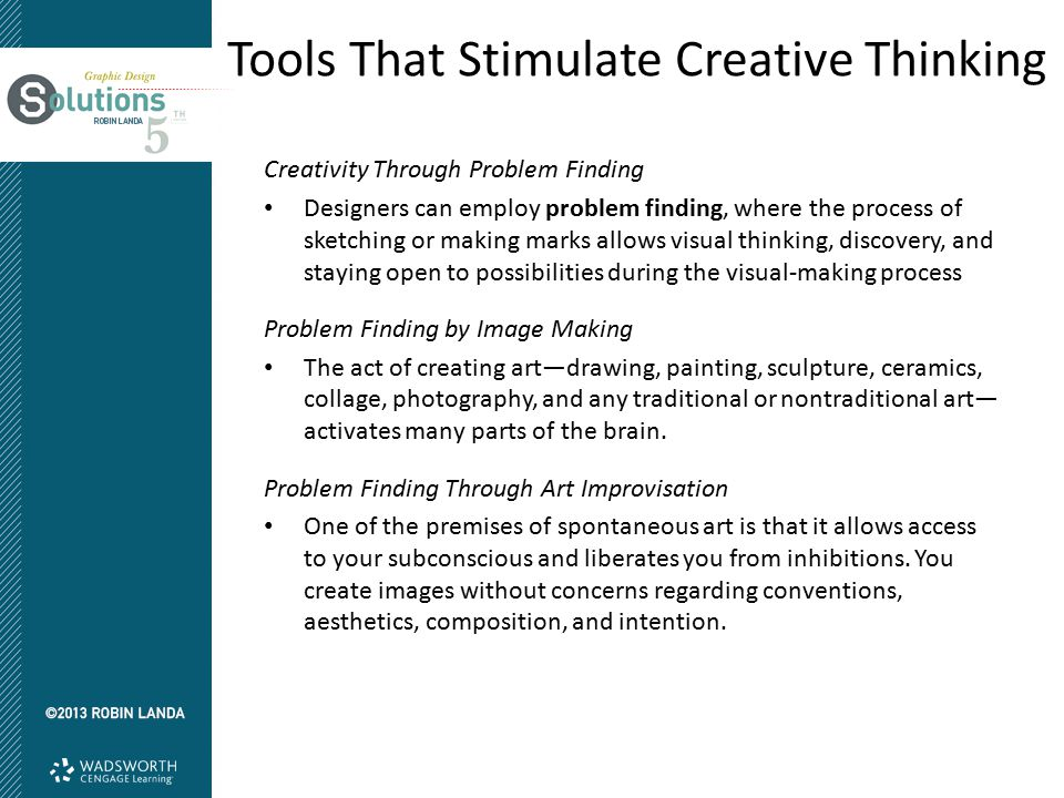 Tools That Stimulate Creative Thinking Creativity Through Problem Finding Designers can employ problem finding, where the process of sketching or maki