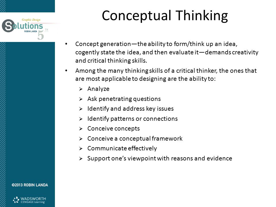 Conceptual Thinking Concept generation—the ability to form/think up an idea, cogently state the idea, and then evaluate it—demands creativity and crit