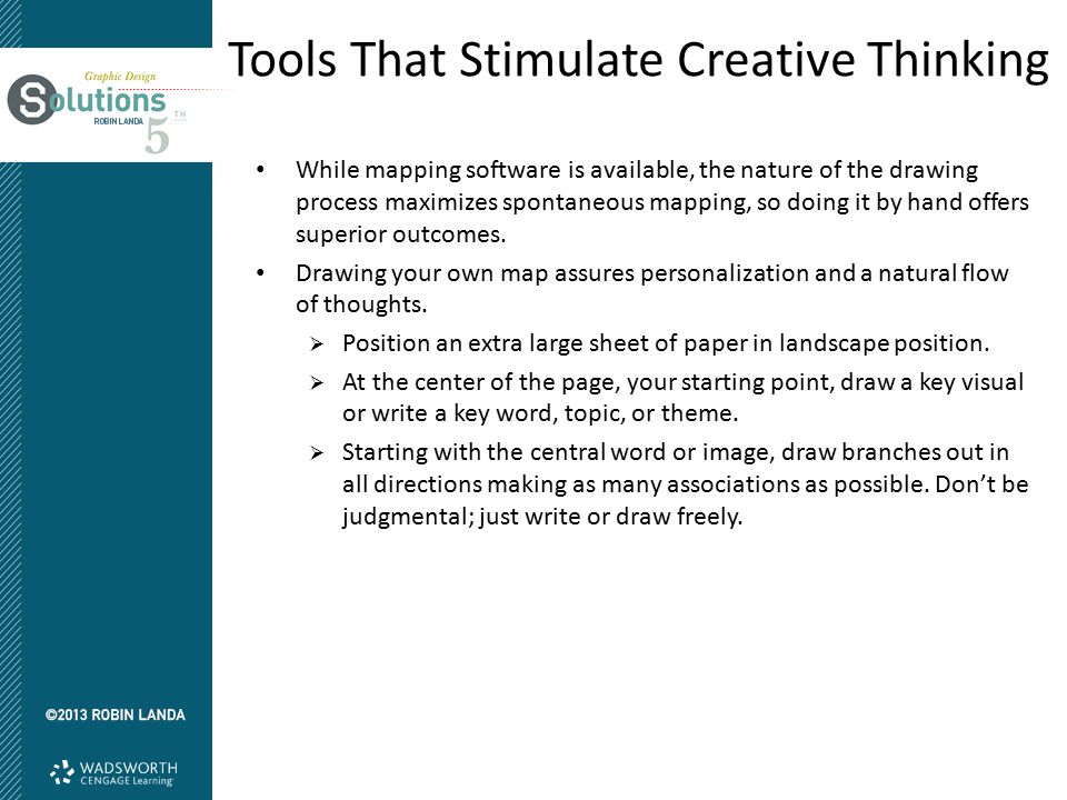 Tools That Stimulate Creative Thinking While mapping software is available, the nature of the drawing process maximizes spontaneous mapping, so doing
