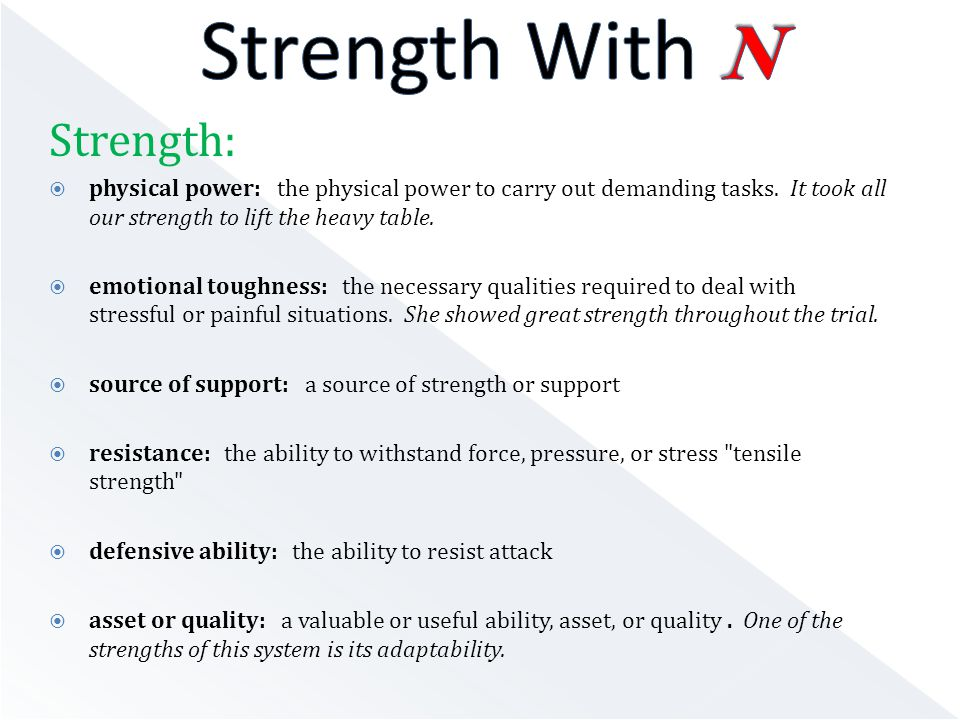 Strength:  physical power: the physical power to carry out demanding tasks.