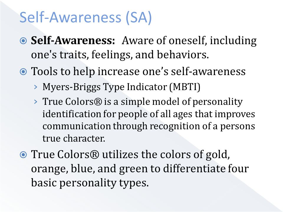  Self-Awareness: Aware of oneself, including one s traits, feelings, and behaviors.
