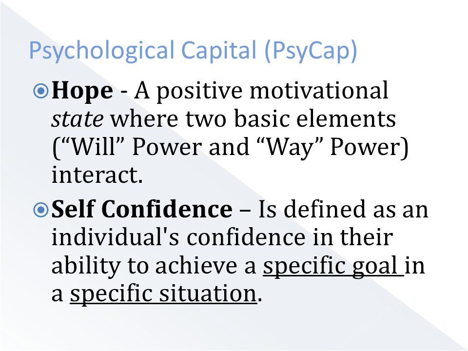  Hope - A positive motivational state where two basic elements ( Will Power and Way Power) interact.